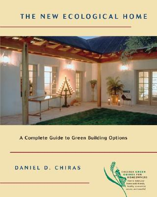 The New Ecological Home by Dan Chiras